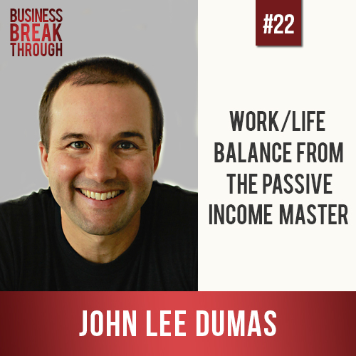 Work Life Balance with John Lee Dumas- Business Breakthrough Podcast
