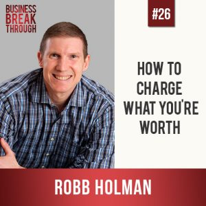 Robb Holman - Business Breakthrough Podcast