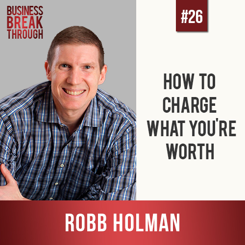 Robb Holman - Business Breakthrough Podcast