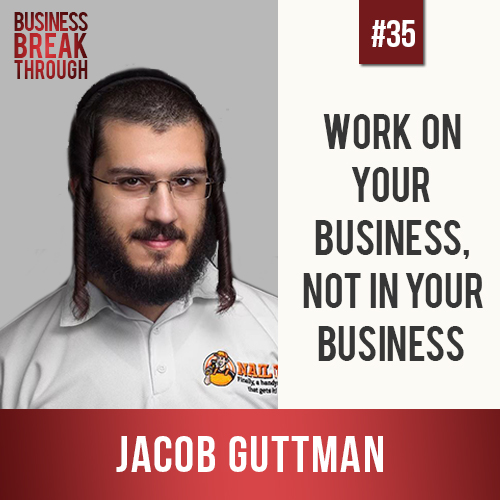 Nail It Handyman Jacob Guttman - Business Breakthrough Podcast