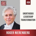 Leadership Transformation with Roger Nierenberg - Business Breakthrough Podcast