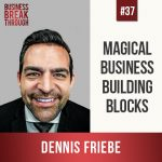 Dennis Friebe - Business Breakthrough Podcast