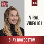 Viral Video 101 with Shay Rowbottom - Business Breakthrough Podcast